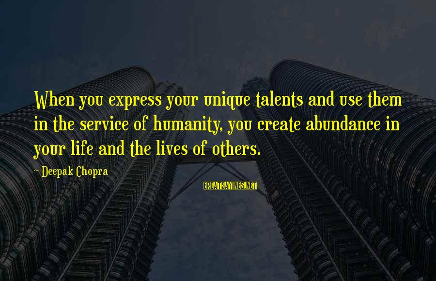 Life Deepak Chopra Sayings By Deepak Chopra: When you express your unique talents and use them in the service of humanity, you
