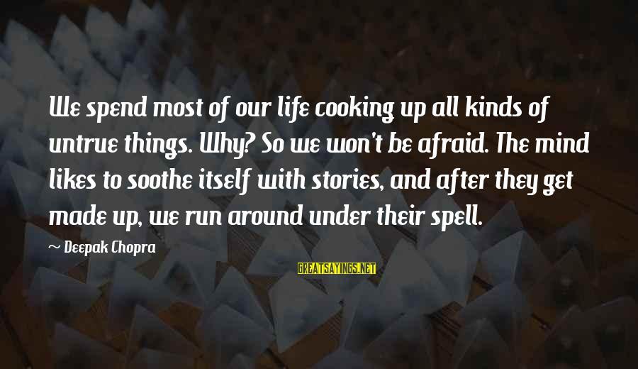 Life Deepak Chopra Sayings By Deepak Chopra: We spend most of our life cooking up all kinds of untrue things. Why? So