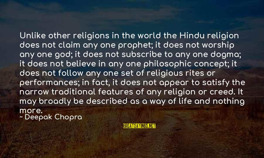 Life Deepak Chopra Sayings By Deepak Chopra: Unlike other religions in the world the Hindu religion does not claim any one prophet;