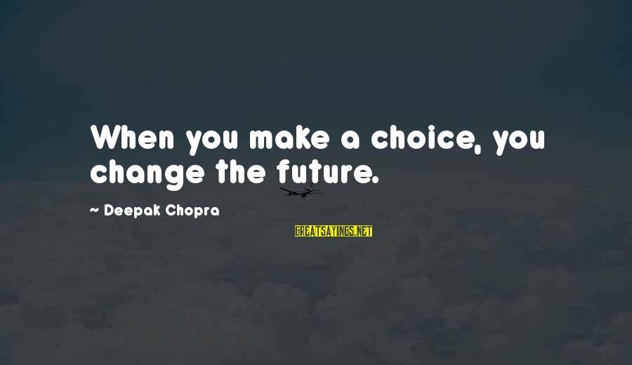 Life Deepak Chopra Sayings By Deepak Chopra: When you make a choice, you change the future.