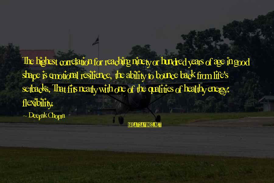 Life Deepak Chopra Sayings By Deepak Chopra: The highest correlation for reaching ninety or hundred years of age in good shape is