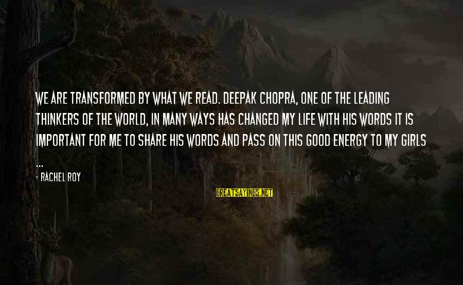 Life Deepak Chopra Sayings By Rachel Roy: We are transformed by what we read. Deepak Chopra, one of the leading thinkers of