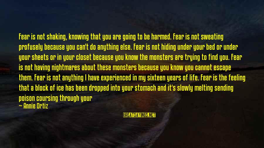 Life Dreams And Love Sayings By Annie Ortiz: Fear is not shaking, knowing that you are going to be harmed. Fear is not