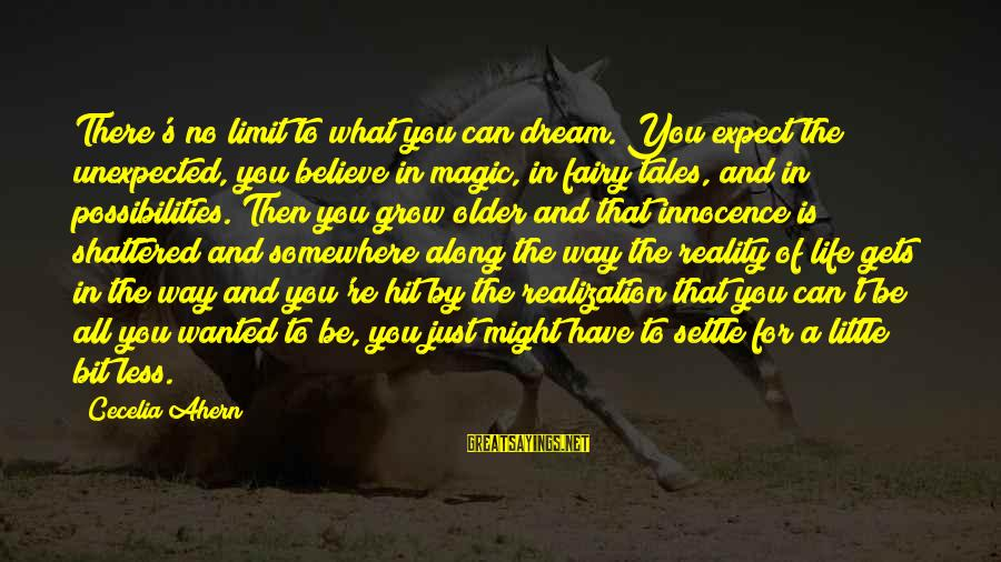 Life Dreams And Love Sayings By Cecelia Ahern: There's no limit to what you can dream. You expect the unexpected, you believe in
