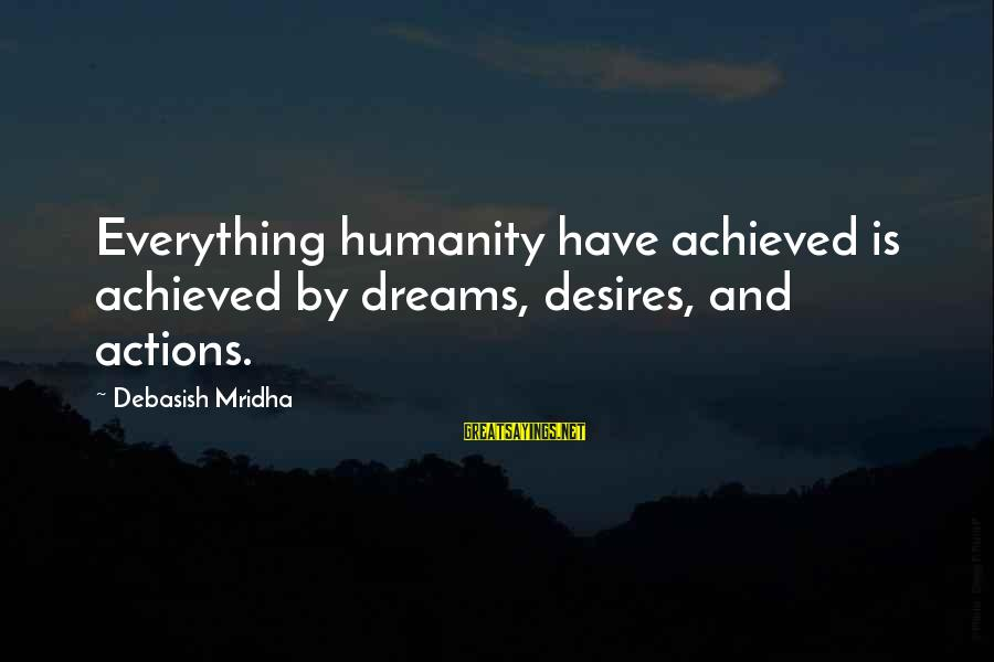 Life Dreams And Love Sayings By Debasish Mridha: Everything humanity have achieved is achieved by dreams, desires, and actions.
