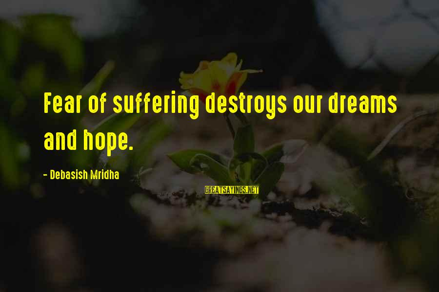 Life Dreams And Love Sayings By Debasish Mridha: Fear of suffering destroys our dreams and hope.