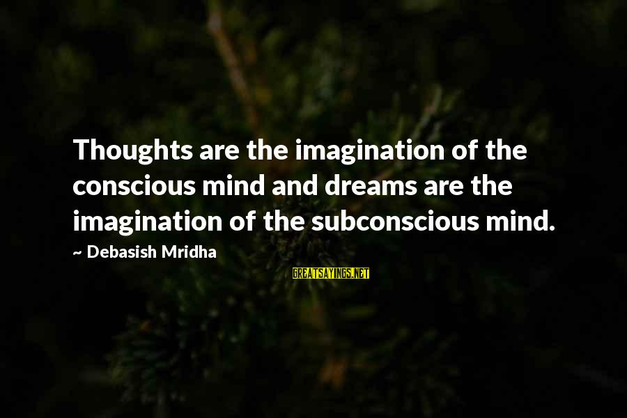 Life Dreams And Love Sayings By Debasish Mridha: Thoughts are the imagination of the conscious mind and dreams are the imagination of the