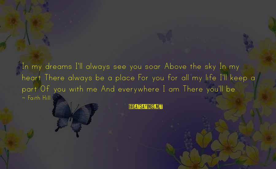 Life Dreams And Love Sayings By Faith Hill: In my dreams I'll always see you soar Above the sky In my heart There