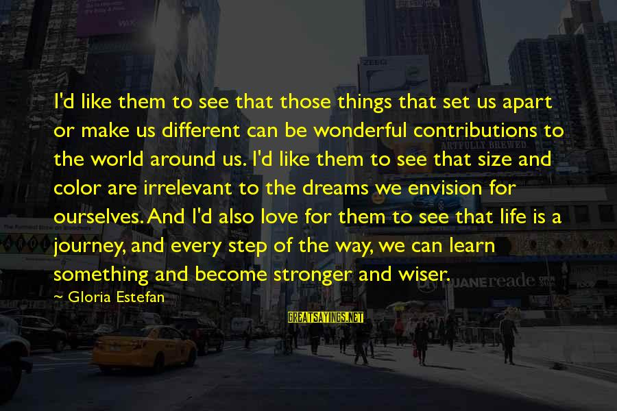 Life Dreams And Love Sayings By Gloria Estefan: I'd like them to see that those things that set us apart or make us