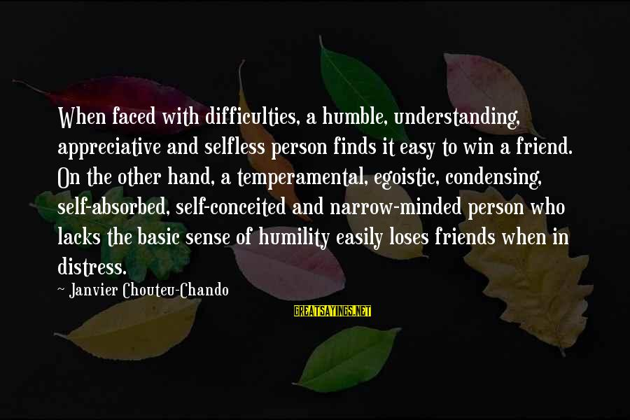 Life Dreams And Love Sayings By Janvier Chouteu-Chando: When faced with difficulties, a humble, understanding, appreciative and selfless person finds it easy to