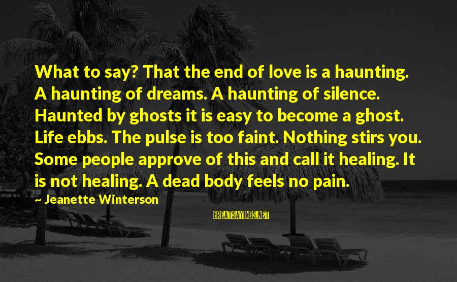 Life Dreams And Love Sayings By Jeanette Winterson: What to say? That the end of love is a haunting. A haunting of dreams.