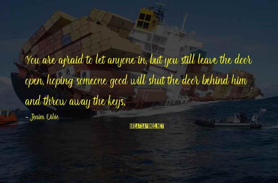 Life Dreams And Love Sayings By Jenim Dibie: You are afraid to let anyone in, but you still leave the door open, hoping