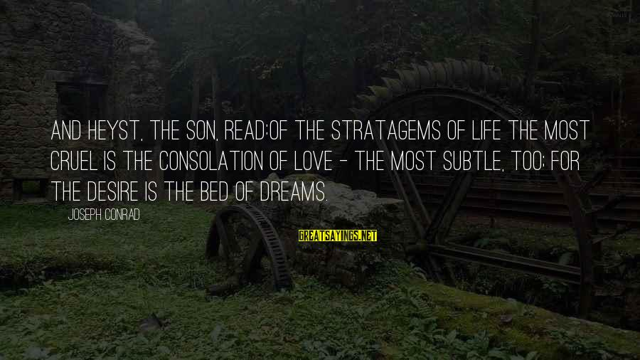 Life Dreams And Love Sayings By Joseph Conrad: And Heyst, the son, read:Of the stratagems of life the most cruel is the consolation