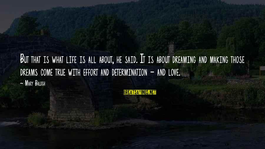 Life Dreams And Love Sayings By Mary Balogh: But that is what life is all about, he said. It is about dreaming and