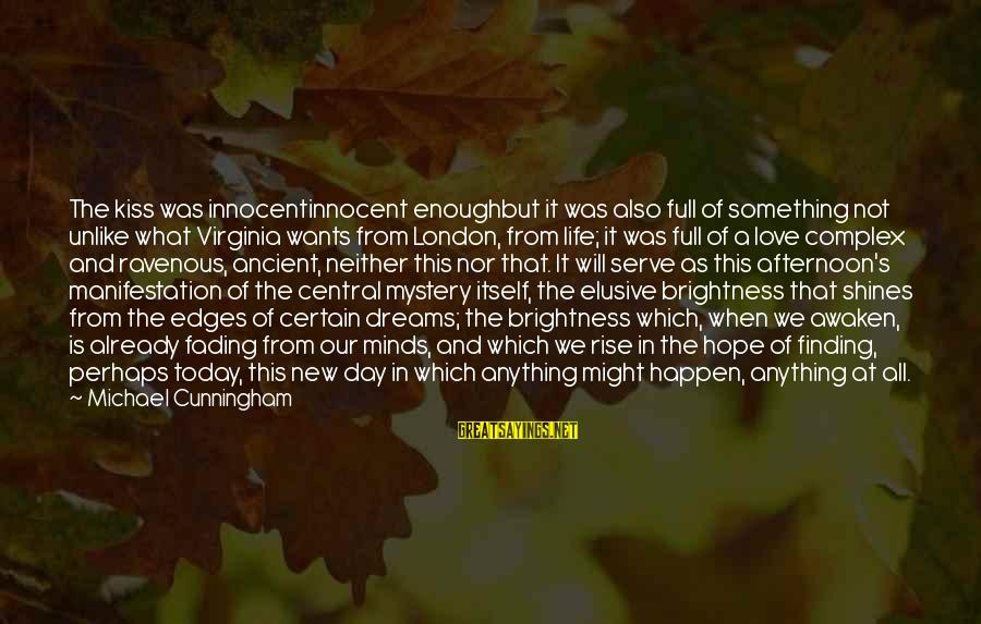 Life Dreams And Love Sayings By Michael Cunningham: The kiss was innocentinnocent enoughbut it was also full of something not unlike what Virginia