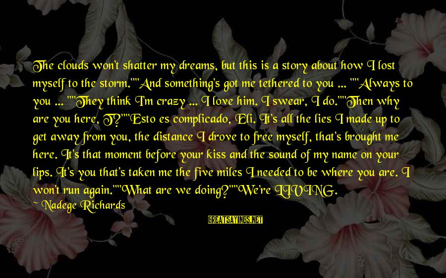Life Dreams And Love Sayings By Nadege Richards: The clouds won't shatter my dreams, but this is a story about how I lost