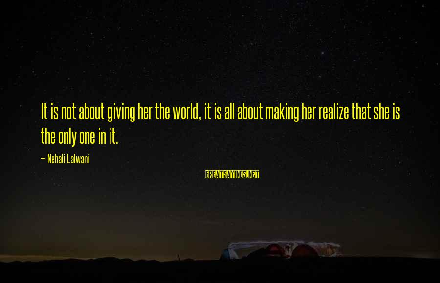 Life Dreams And Love Sayings By Nehali Lalwani: It is not about giving her the world, it is all about making her realize