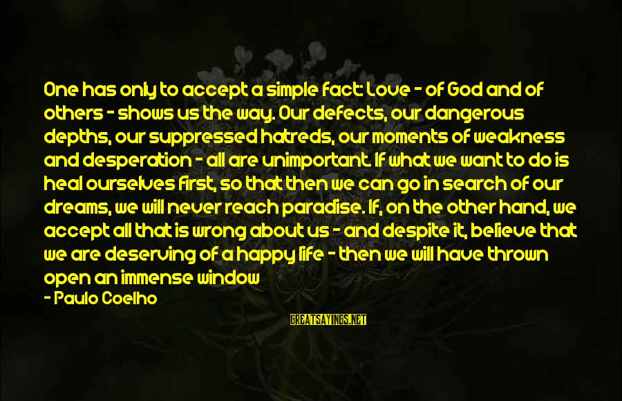 Life Dreams And Love Sayings By Paulo Coelho: One has only to accept a simple fact: Love - of God and of others