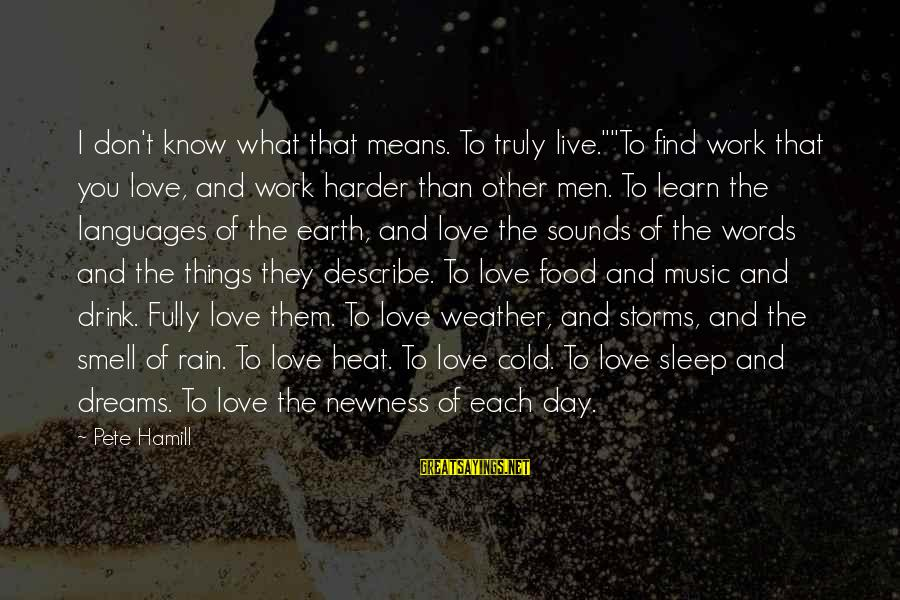 """Life Dreams And Love Sayings By Pete Hamill: I don't know what that means. To truly live.""""""""To find work that you love, and"""