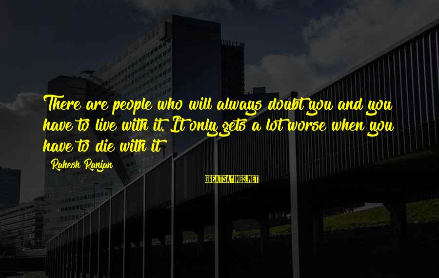 Life Dreams And Love Sayings By Rakesh Ranjan: There are people who will always doubt you and you have to live with it.