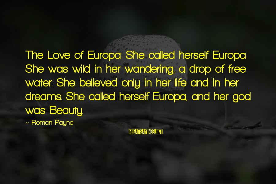 Life Dreams And Love Sayings By Roman Payne: The Love of Europa: She called herself Europa. She was wild in her wandering, a
