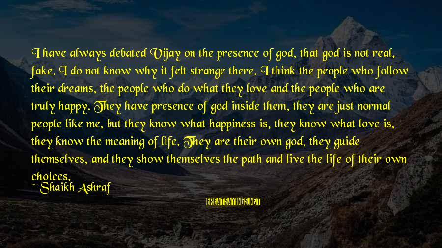 Life Dreams And Love Sayings By Shaikh Ashraf: I have always debated Vijay on the presence of god, that god is not real,