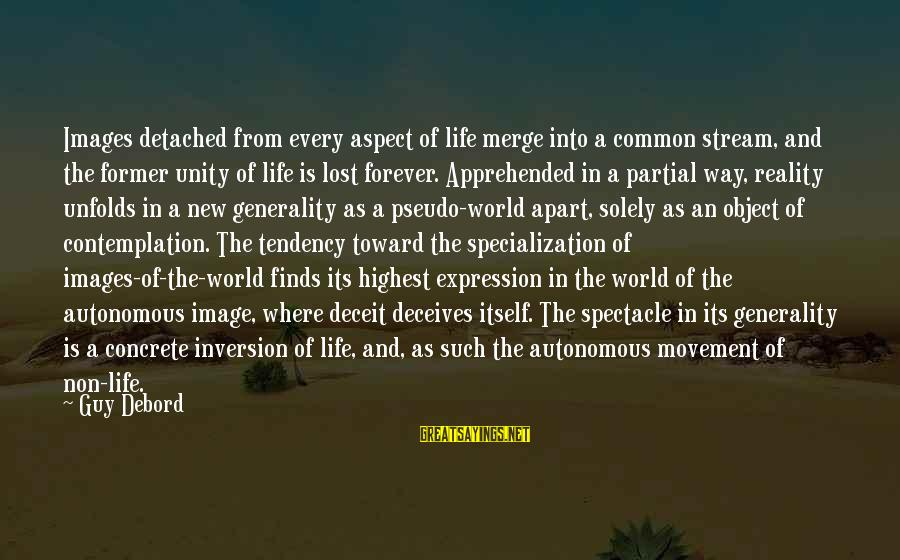 Life Finds A Way Sayings By Guy Debord: Images detached from every aspect of life merge into a common stream, and the former