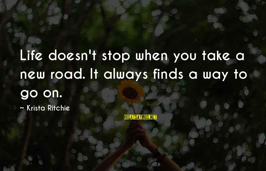 Life Finds A Way Sayings By Krista Ritchie: Life doesn't stop when you take a new road. It always finds a way to