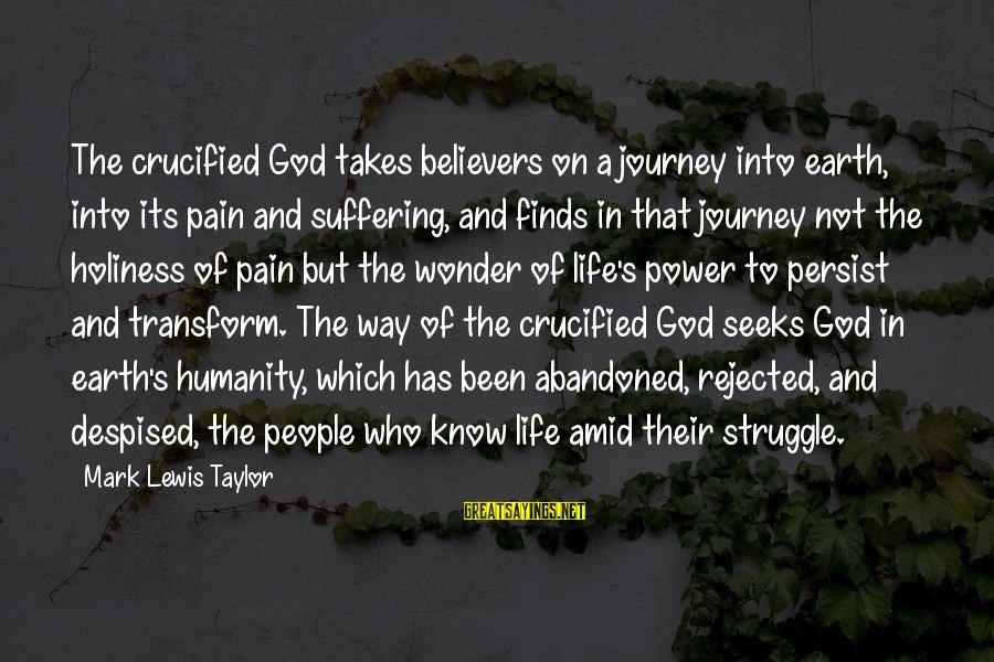 Life Finds A Way Sayings By Mark Lewis Taylor: The crucified God takes believers on a journey into earth, into its pain and suffering,