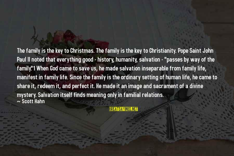 Life Finds A Way Sayings By Scott Hahn: The family is the key to Christmas. The family is the key to Christianity. Pope