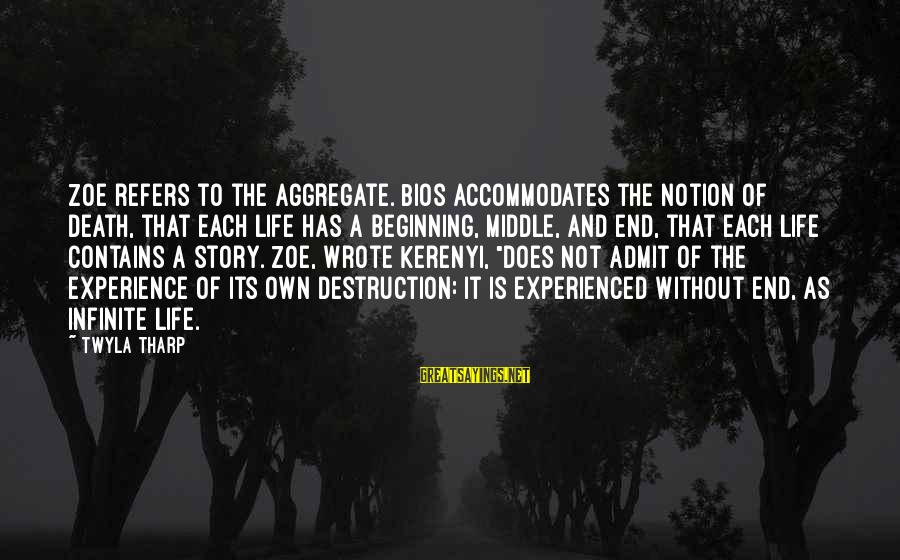 Life For Bios Sayings By Twyla Tharp: Zoe refers to the aggregate. Bios accommodates the notion of death, that each life has