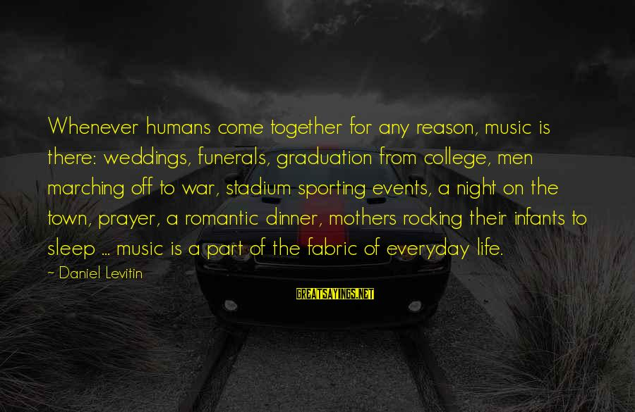 Life For Funerals Sayings By Daniel Levitin: Whenever humans come together for any reason, music is there: weddings, funerals, graduation from college,