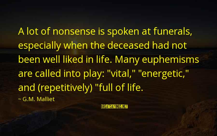 Life For Funerals Sayings By G.M. Malliet: A lot of nonsense is spoken at funerals, especially when the deceased had not been