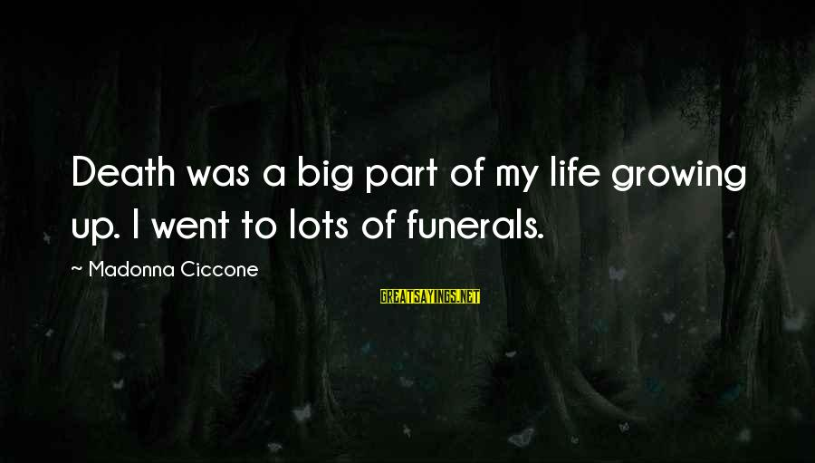 Life For Funerals Sayings By Madonna Ciccone: Death was a big part of my life growing up. I went to lots of
