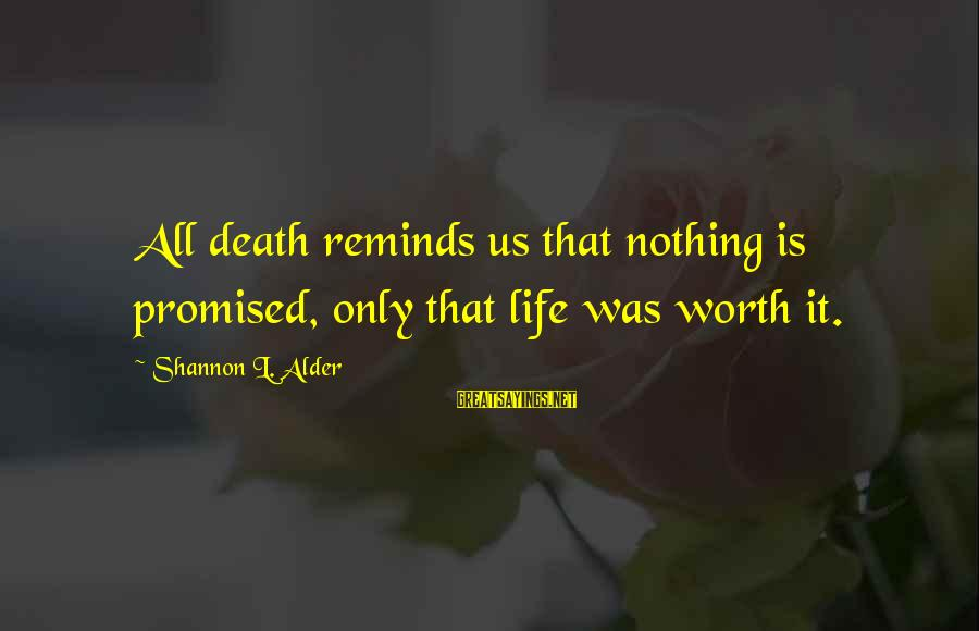 Life For Funerals Sayings By Shannon L. Alder: All death reminds us that nothing is promised, only that life was worth it.
