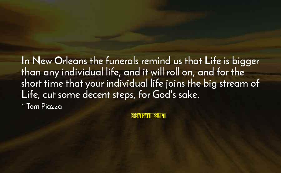Life For Funerals Sayings By Tom Piazza: In New Orleans the funerals remind us that Life is bigger than any individual life,