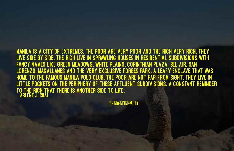 Life Forbes Sayings By Arlene J. Chai: Manila is a city of extremes. The poor are very poor and the rich very