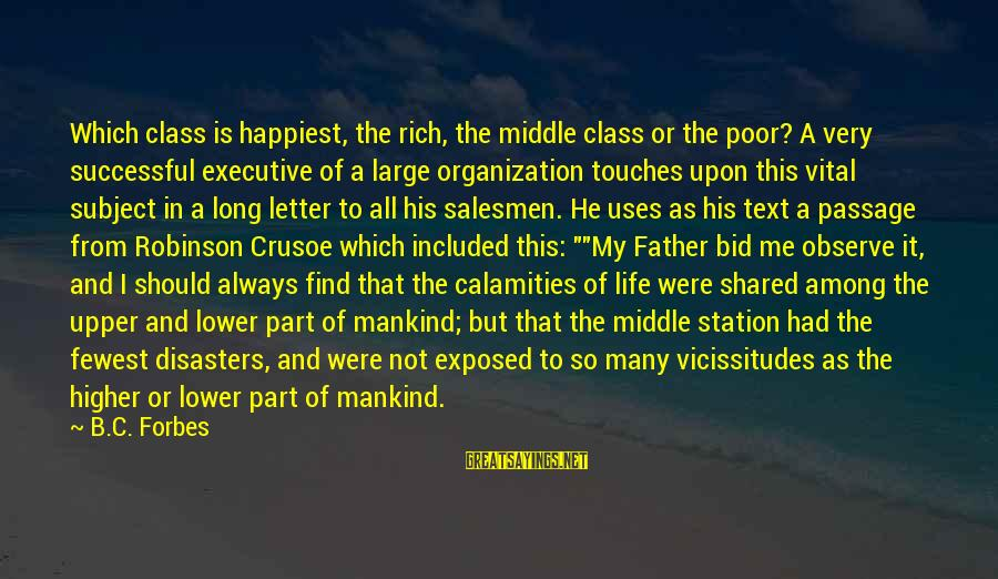 Life Forbes Sayings By B.C. Forbes: Which class is happiest, the rich, the middle class or the poor? A very successful