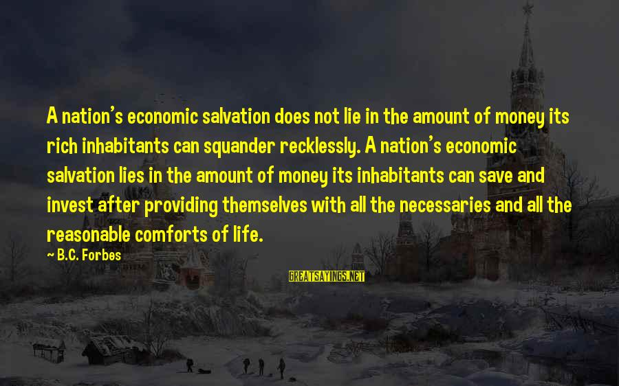 Life Forbes Sayings By B.C. Forbes: A nation's economic salvation does not lie in the amount of money its rich inhabitants