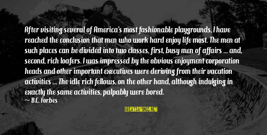 Life Forbes Sayings By B.C. Forbes: After visiting several of America's most fashionable playgrounds, I have reached the conclusion that men