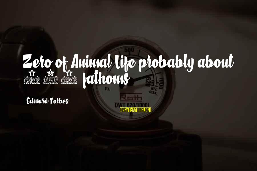 Life Forbes Sayings By Edward Forbes: Zero of Animal Life probably about 300 fathoms.