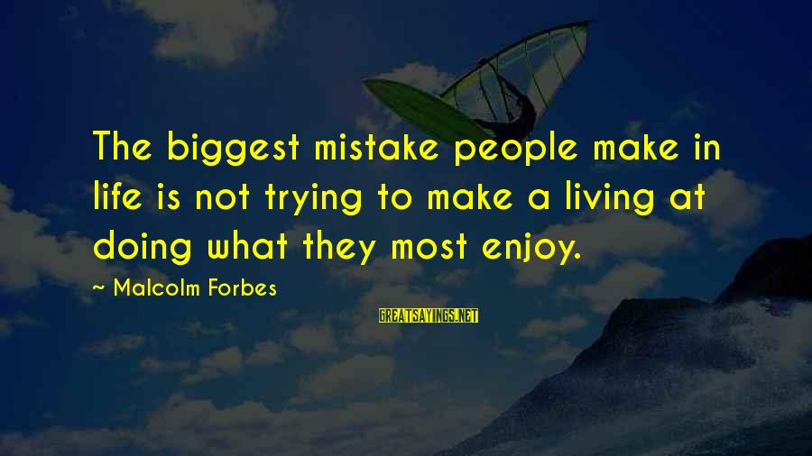 Life Forbes Sayings By Malcolm Forbes: The biggest mistake people make in life is not trying to make a living at
