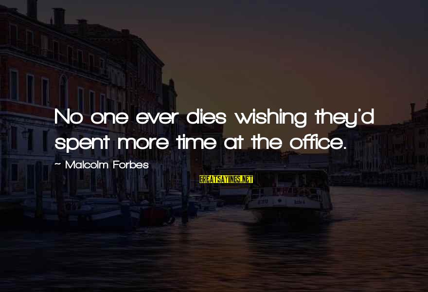 Life Forbes Sayings By Malcolm Forbes: No one ever dies wishing they'd spent more time at the office.
