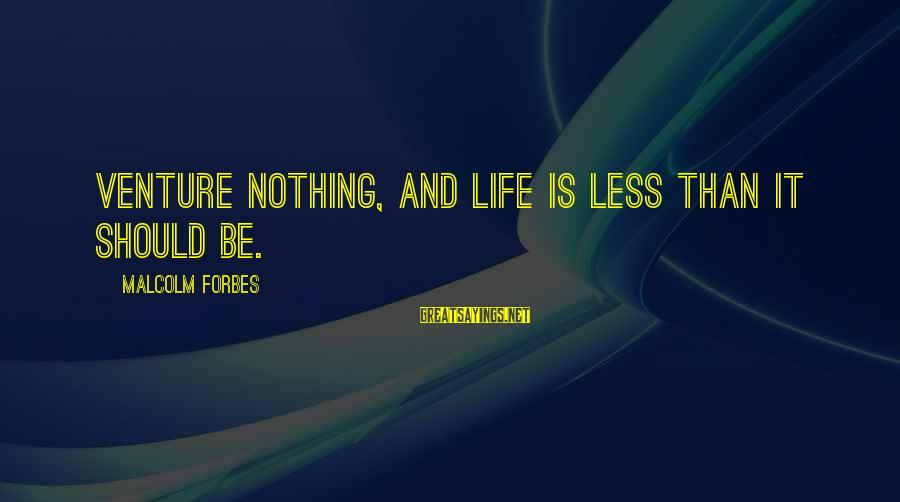 Life Forbes Sayings By Malcolm Forbes: Venture nothing, and life is less than it should be.