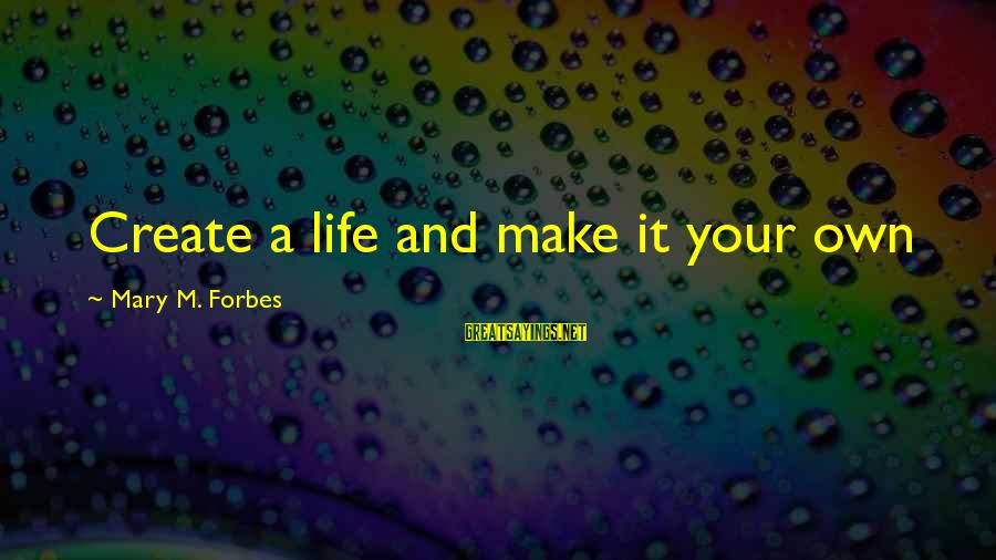 Life Forbes Sayings By Mary M. Forbes: Create a life and make it your own