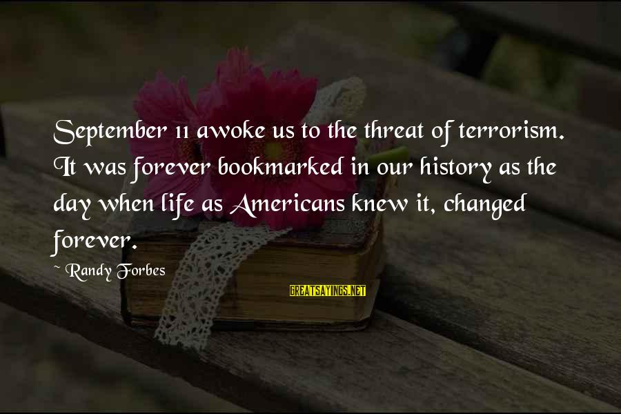 Life Forbes Sayings By Randy Forbes: September 11 awoke us to the threat of terrorism. It was forever bookmarked in our
