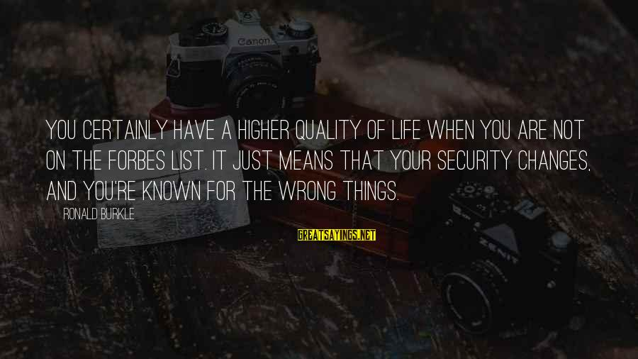 Life Forbes Sayings By Ronald Burkle: You certainly have a higher quality of life when you are not on the Forbes