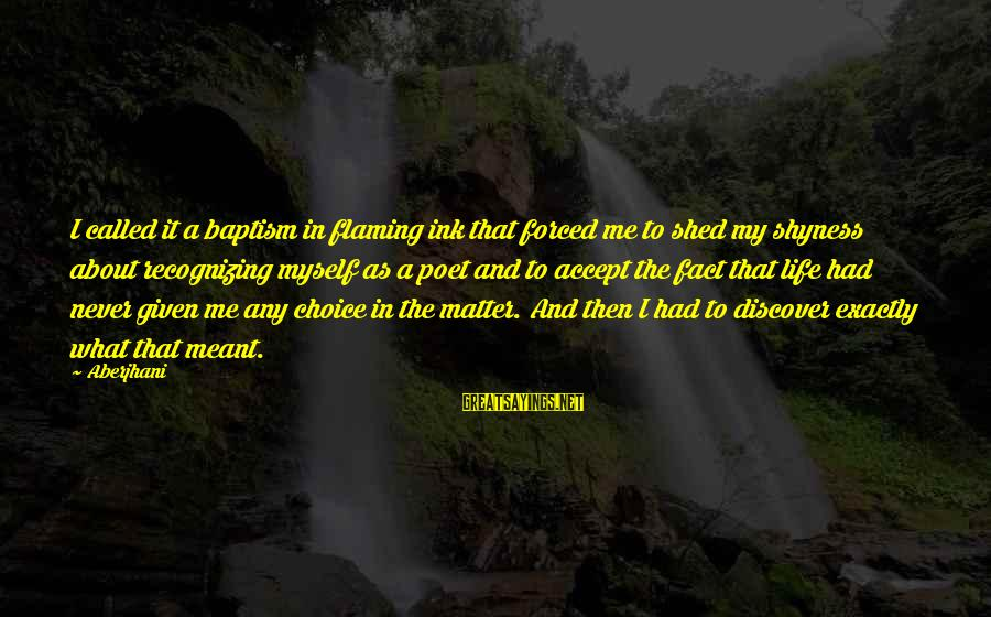Life From Famous Writers Sayings By Aberjhani: I called it a baptism in flaming ink that forced me to shed my shyness