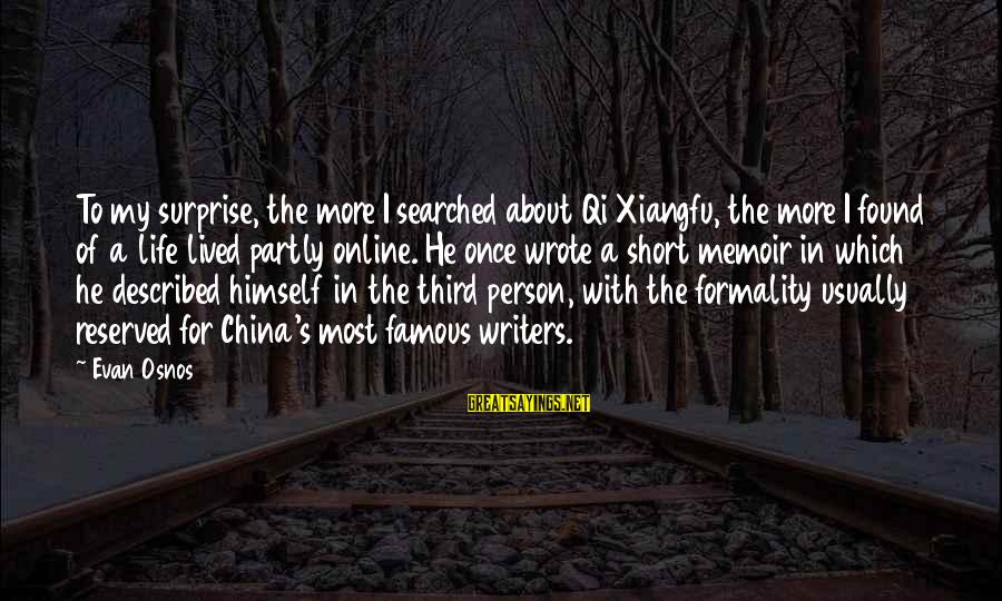 Life From Famous Writers Sayings By Evan Osnos: To my surprise, the more I searched about Qi Xiangfu, the more I found of