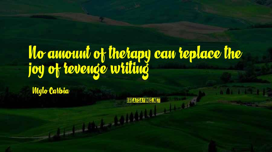 Life From Famous Writers Sayings By Mylo Carbia: No amount of therapy can replace the joy of revenge writing.